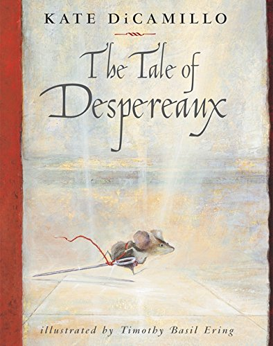 The Tale of Despereaux: Being the Story of a Mouse, a Princess, Some Soup, and a Spool of Thread, DiCamillo, Kate