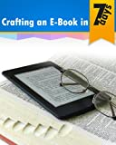 Crafting an E-Book in 7 days: Step by Step Guide to Create, Edit, Design and Promote an E-Book Online via Amazon, eBay, Facebook and CraigsList.com: Written ... by a Renowned Author and eBook Entrepreneur