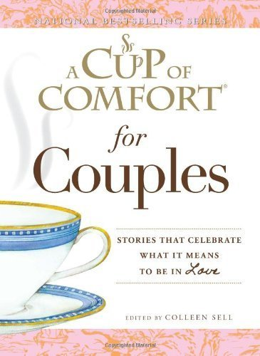 A Cup of Comfort for Couples: Stories that celebrate what it means to be in love Paperback December 18, 2010