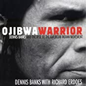 Ojibwa Warrior: Dennis Banks and the Rise of the American Indian Movement | [Dennis Banks, Richard Erdoes]