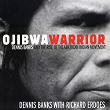 Ojibwa Warrior: Dennis Banks and the Rise of the American Indian Movement (       UNABRIDGED) by Dennis Banks, Richard Erdoes Narrated by Douglas Rye
