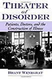 img - for Theater of Disorder: Patients, Doctors, and the Construction of Illness book / textbook / text book