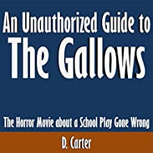 An Unauthorized Guide to The Gallows: The Horror Movie About a School Play Gone Wrong (       UNABRIDGED) by D. Carter Narrated by Tom McElroy