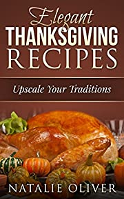 Elegant Thanksgiving Recipes: Upscale Your Traditions