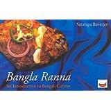 Bangla Ranna: An Introduction to Bengali Cuisine (Cookery Classics)