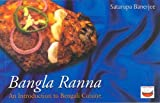 Sujit Banerjee Bangla Ranna: An Introduction to Bengali Cuisine