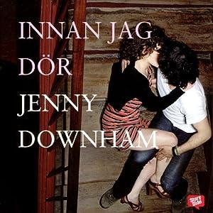 Innan jag dör [Before I Die] | [Jenny Downham, Helena Riedelberg (translator)]
