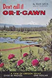 img - for Don't call it Or-e-gawn: A view of Oregon today book / textbook / text book
