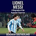 Lionel Messi: A Biography of the Argentine Superstar Audiobook by Benjamin Southerland Narrated by Chris Abernathy