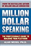 Million Dollar Speaking: The Professional's Guide to Building Your Platform   [MILLION DOLLAR SPEAKING THE PR] [Paperback]