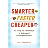 Smarter, Faster, Cheaper: Non-Boring, Fluff-Free Strategies for Marketing and Promoting Your Business ~ David Siteman Garland