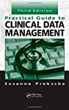 Practical Guide to Clinical Data Management, Third Edition