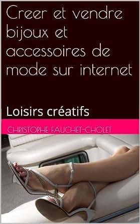 creer et vendre bijoux et accessoires de mode sur internet loisirs cr atifs french edition. Black Bedroom Furniture Sets. Home Design Ideas