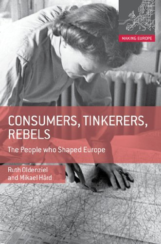 Consumers, Tinkerers, Rebels: The People Who Shaped Europe (Making Europe)