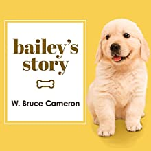Bailey's Story: A Dog's Purpose Novel Audiobook by W. Bruce Cameron Narrated by Kirby Heyborne