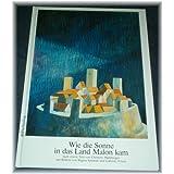 Wie die Sonne in das Land Malon kam: Bilderbuch