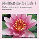 Meditations for Life 1: Relaxation and Awareness  by Linda Hall Narrated by Linda Hall