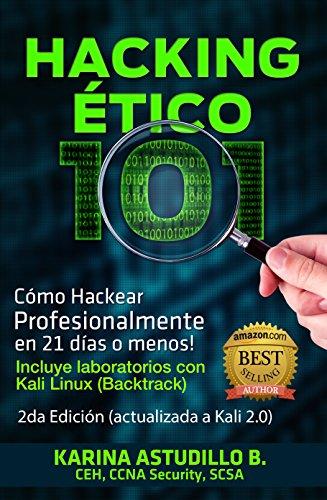 Hacking Etico 101 - Cómo hackear profesionalmente en 21 días o menos!: 2da Edición 2016. Actualizada a Kali Linux 2.0.