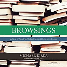 Browsings: A Year of Reading, Collecting, and Living with Books (       UNABRIDGED) by Michael Dirda Narrated by John Lescault