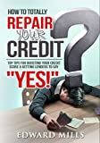 51zUn4oodxL. SL160  How to Totally Repair Your Credit:  Top Tips for Boosting Your Credit Score & Getting Lenders to say YES!