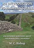 An Introduction to Hadrian's Wall: One Hundred Questions About the Roman Wall Answered: Per Lineam Valli 1