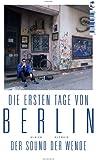 Die ersten Tage von Berlin: Der Sound der Wende