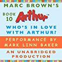 Who's in Love with Arthur? (       UNABRIDGED) by Marc Brown Narrated by Mark Linn-Baker