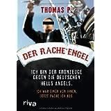 """Der Racheengel: Ich bin der Kronzeuge gegen die deutschen Hells Angels. Ich war einer von ihnen, jetzt packe ich aus.von """"Thomas P."""""""