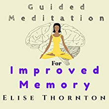 Guided Meditation for Improved Memory Speech by Elise Thornton Narrated by Leon Nixon