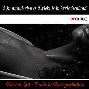 Ein wunderbares Erlebnis in Griechenland (Geheime Lust - Erotische Kurzgeschichten) Hörbuch