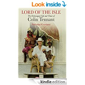 Lord of the Isle: The Extravagant Life and Times of Colin Tennant