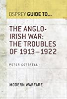 The Anglo-Irish War: The Troubles of 1913-1922: Modern Warfare (Guide To... Book 65)
