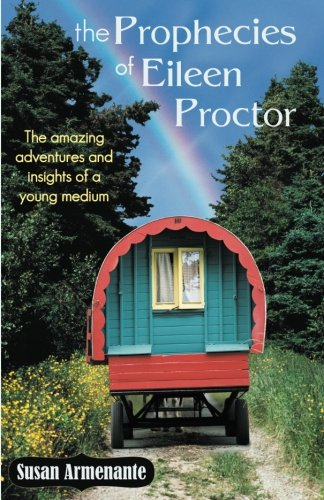 The Prophecies of Eileen Proctor: The Amazing Adventures and Insights of a Young Medium