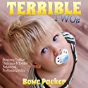 Terrible Twos: Stopping Toddler Tantrums & Toddler Behavior Problems Quickly Audiobook by Bowe Packer Narrated by Ron Phillips