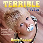 Terrible Twos: Stopping Toddler Tantrums & Toddler Behavior Problems Quickly | Bowe Packer