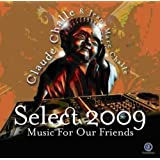 Music for Our Friends: Select 2009 ~ Claude Challe