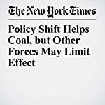 Policy Shift Helps Coal, but Other Forces May Limit Effect | Clifford Krauss,Diane Cardwell