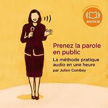 Prenez la parole en public: La méthode pratique audio en une heure | Livre audio Auteur(s) : Julien Combey Narrateur(s) : Julien Combey
