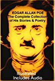 THE COMPLETE COLLECTION OF STORIES, POEMS, & WORKS BY EDGAR ALLAN POE [Newly Illustrated}