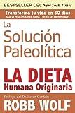 La Solucion Paleolitica: La Dieta Humana Originaria (Spanish Edition)