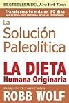 La Solucion Paleolitica: La Dieta Hum...