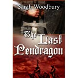 The Last Pendragon (The Last Pendragon Saga)by Sarah Woodbury