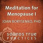 Meditation for Menopause, Vol. I: Appreciating Your Body | Joan Boreysenko