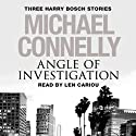 Angle of Investigation: Three Harry Bosch Stories Audiobook by Michael Connelly Narrated by Len Cariou