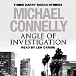 Angle of Investigation: Three Harry Bosch Stories (       UNABRIDGED) by Michael Connelly Narrated by Len Cariou