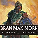 Bran Mak Morn: The Last King Audiobook by Robert E. Howard Narrated by Robertson Dean