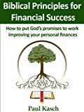 Biblical Principles for Financial Success: How to put God's promises to work improving your personal finances.