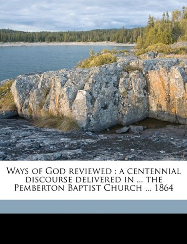 Ways of God reviewed: a centennial discourse delivered in ... the Pemberton Baptist Church ... 1864