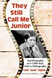 img - for They Still Call Me Junior: Autobiography of a Child Star; With a Filmography book / textbook / text book