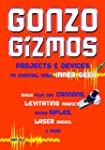 Gonzo Gizmos: Projects & Devices to C...